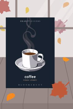 When September's Here #2 Warm Drinks with Coffee  (Object Lesson) by Dinah Lenney