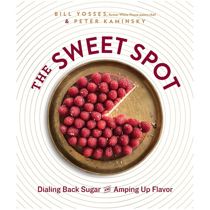 The Sweet Spot : Dialing Back Sugar and Amping Up Flavor: A Cookbook